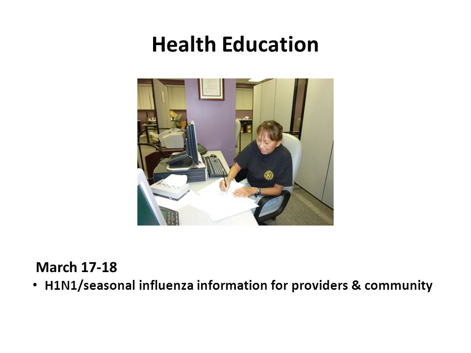 Health Education March 17-18 H1N1/seasonal influenza information for providers & community