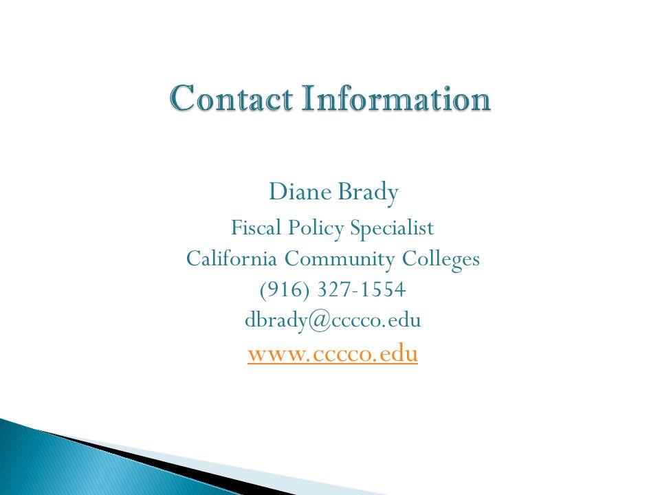 Diane Brady Fiscal Policy Specialist California Community Colleges (916) 327-1554 dbrady@cccco.edu www.cccco.edu