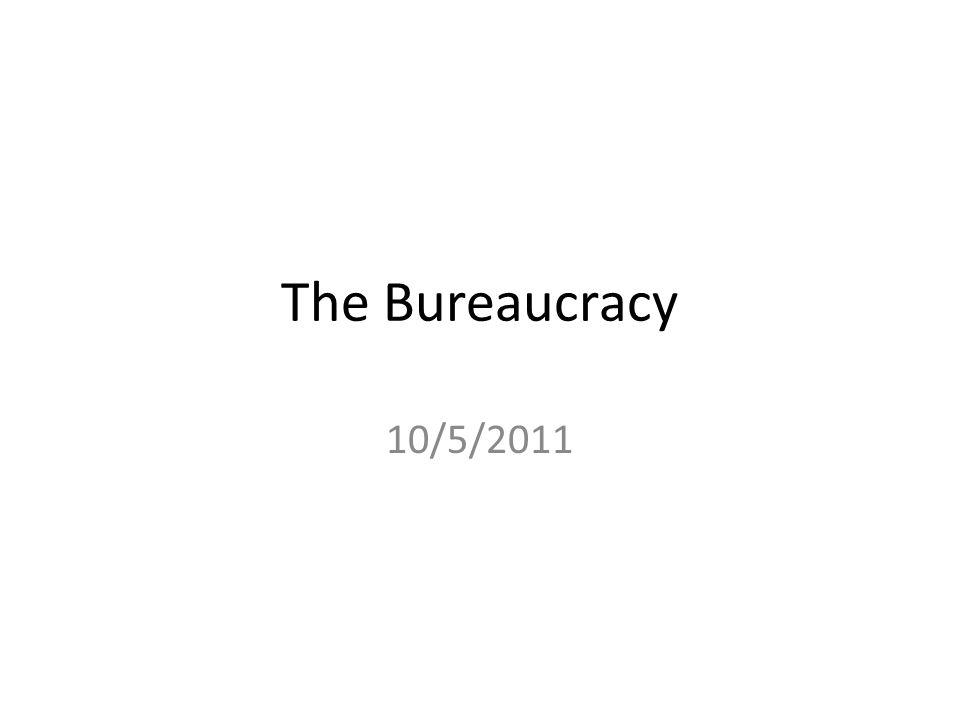 The Bureaucracy 10/5/2011