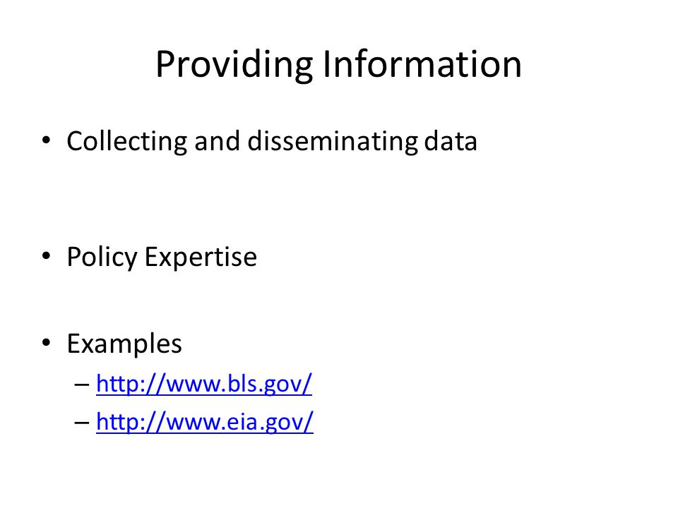 Providing Information Collecting and disseminating data Policy Expertise Examples – http://www.bls.gov/ http://www.bls.gov/ – http://www.eia.gov/ http://www.eia.gov/