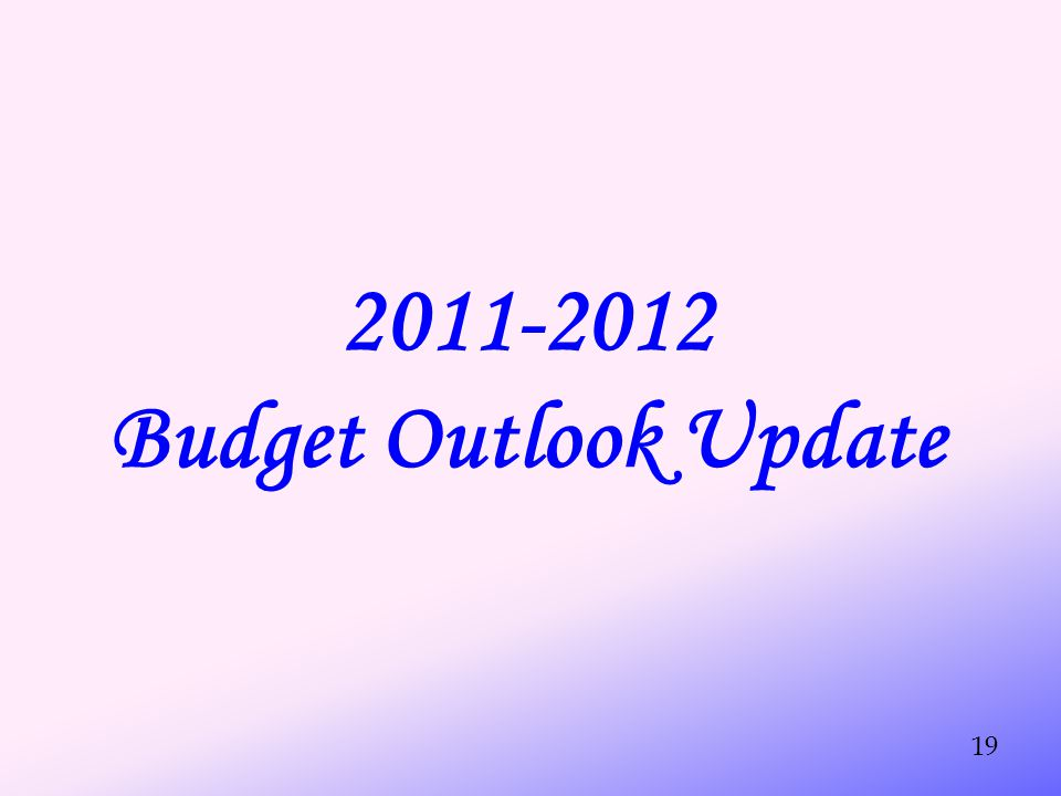 2011-2012 Budget Outlook Update 19