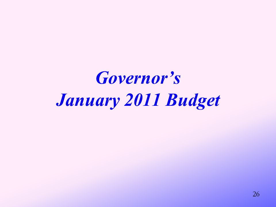 Governor's January 2011 Budget 26