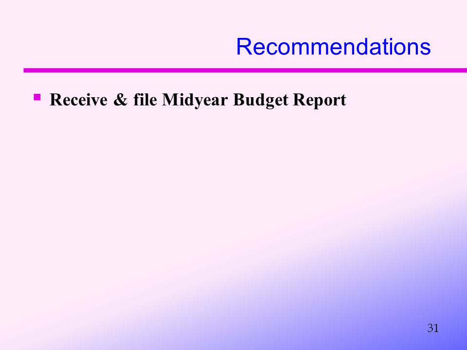 Recommendations  Receive & file Midyear Budget Report 31
