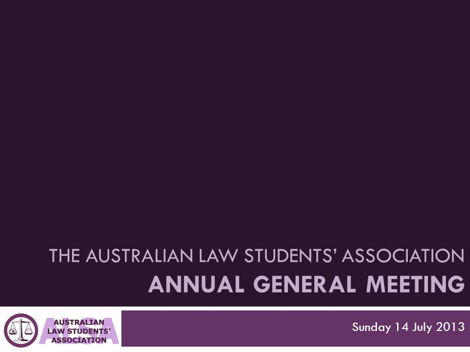 THE AUSTRALIAN LAW STUDENTS' ASSOCIATION ANNUAL GENERAL MEETING Sunday 14 July 2013