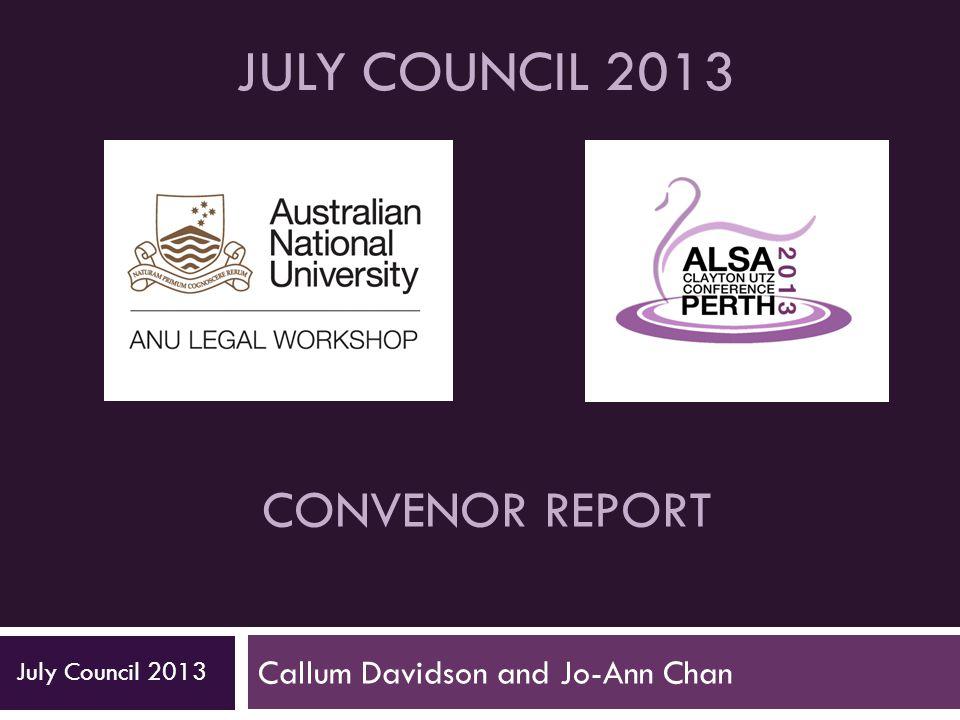 CONVENOR REPORT Callum Davidson and Jo-Ann Chan July Council 2013 JULY COUNCIL 2013