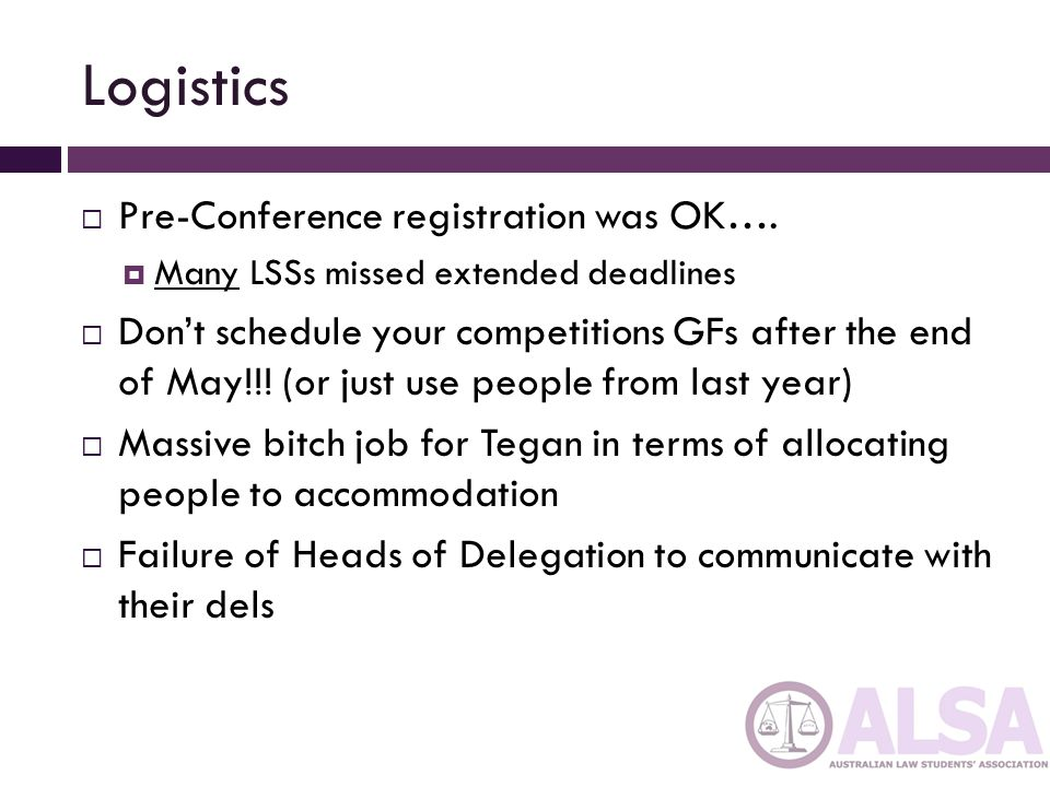 Logistics  Two hotels worked reasonably well in practice – unforeseen issues with MC by and large dealt with  Seriously, STFU in the MC  We won registration  Tried to improve efficiency wherever possible through e.g.
