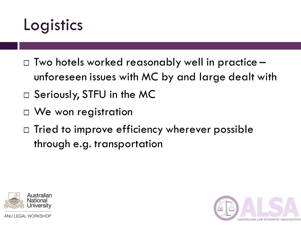 Logistics  Two hotels worked reasonably well in practice – unforeseen issues with MC by and large dealt with  Seriously, STFU in the MC  We won registration  Tried to improve efficiency wherever possible through e.g.