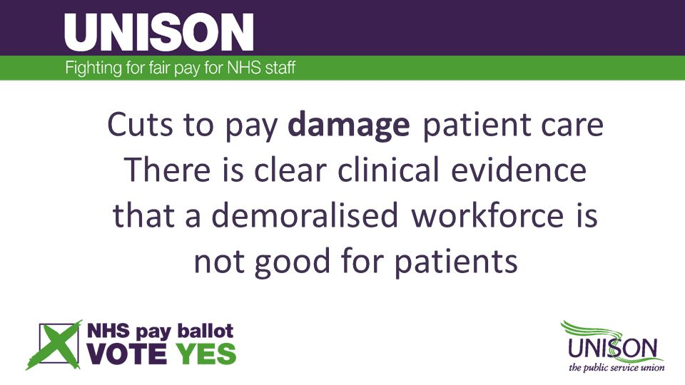 Cuts to pay damage patient care There is clear clinical evidence that a demoralised workforce is not good for patients