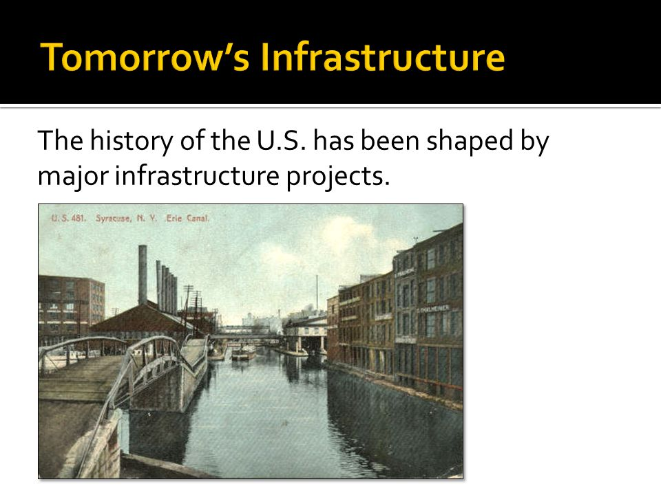 The history of the U.S. has been shaped by major infrastructure projects.