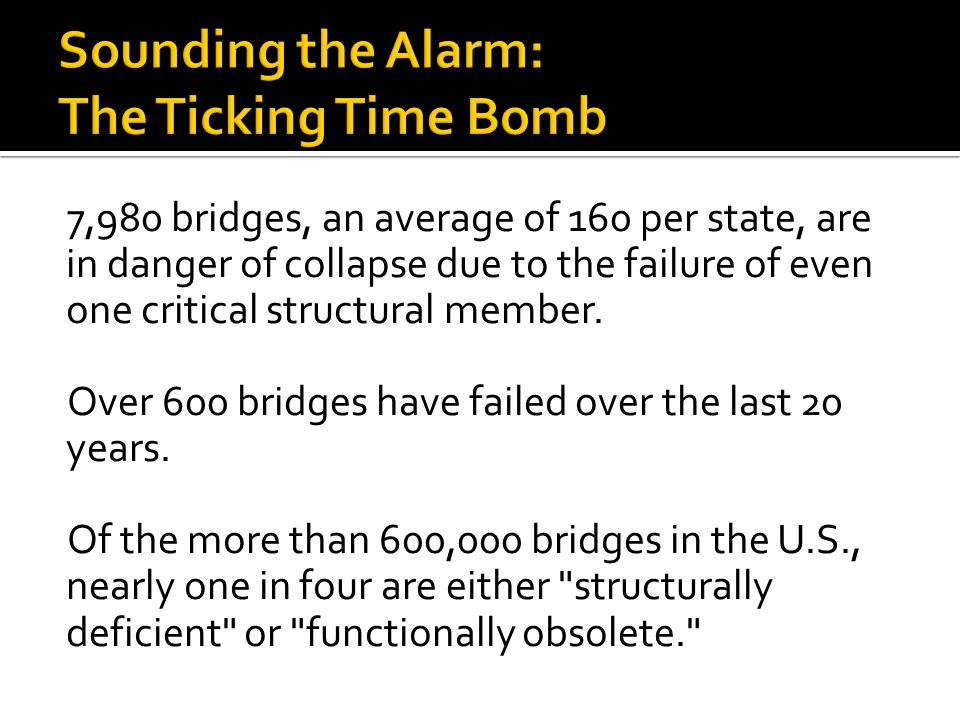 7,980 bridges, an average of 160 per state, are in danger of collapse due to the failure of even one critical structural member.