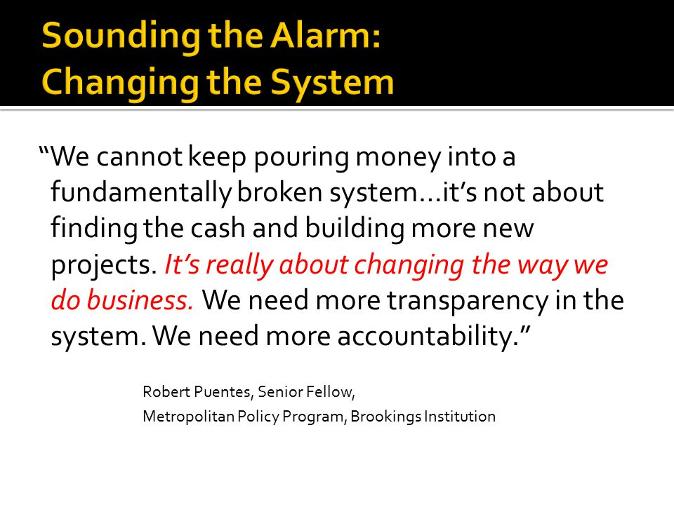 We cannot keep pouring money into a fundamentally broken system…it's not about finding the cash and building more new projects.
