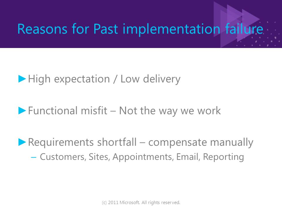 Reasons for Past implementation failure ► High expectation / Low delivery ► Functional misfit – Not the way we work ► Requirements shortfall – compens