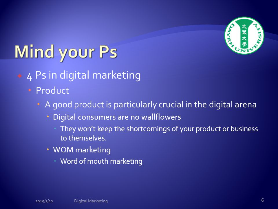  4 Ps in digital marketing  Product  A good product is particularly crucial in the digital arena  Digital consumers are no wallflowers  They won't keep the shortcomings of your product or business to themselves.