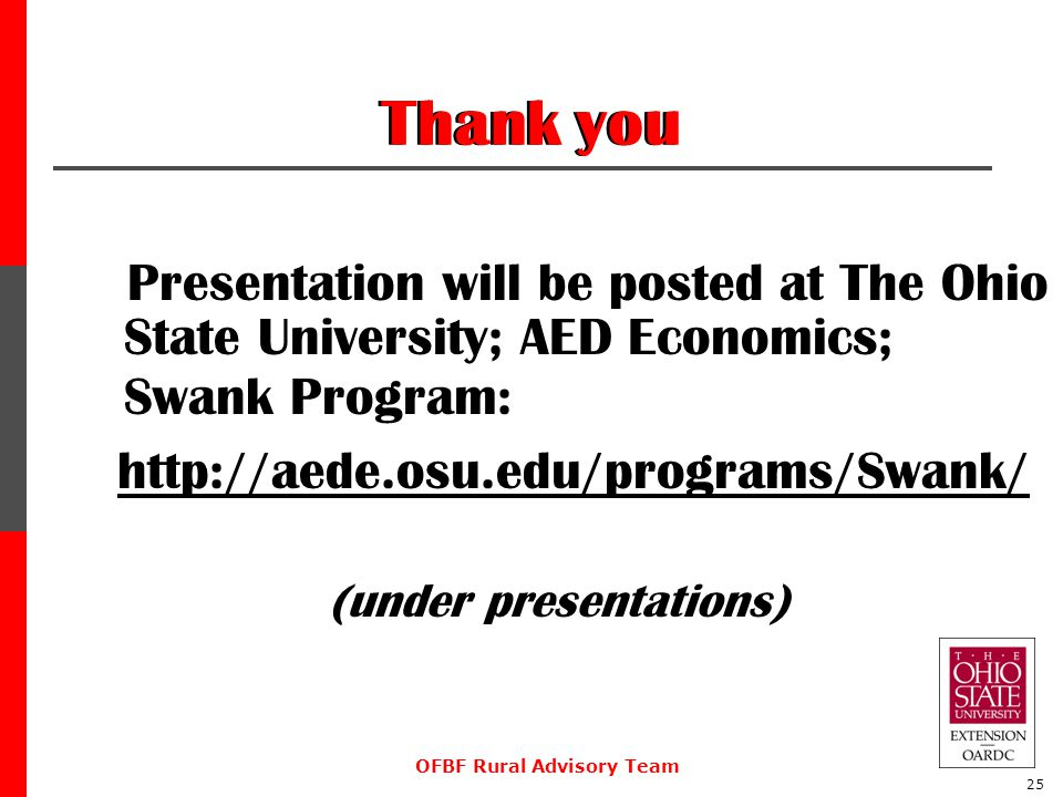 OFBF Rural Advisory Team 25 Thank you Presentation will be posted at The Ohio State University; AED Economics; Swank Program: http://aede.osu.edu/programs/Swank/ (under presentations)
