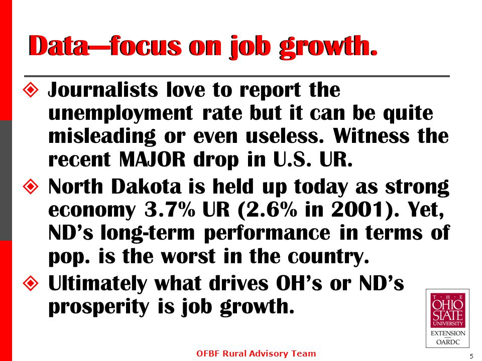Data—focus on job growth.  Journalists love to report the unemployment rate but it can be quite misleading or even useless. Witness the recent MAJOR