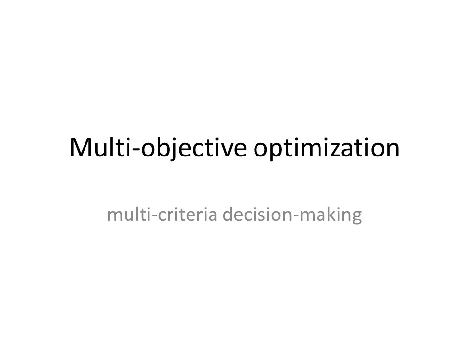 Multiple objectives problem solutions often involve multiple (conflicting) objectives – e.g.