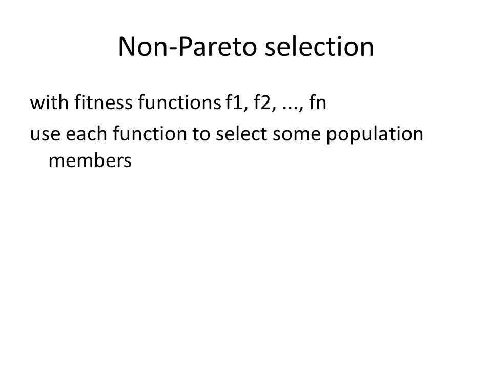 Non-Pareto selection with fitness functions f1, f2,..., fn use each function to select some population members