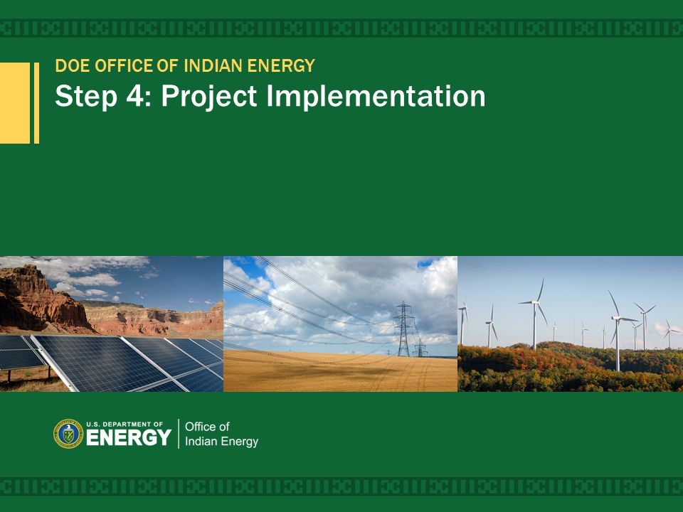 DOE OFFICE OF INDIAN ENERGY Step 4: Project Implementation 1