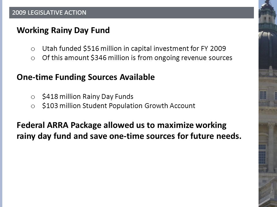 2009 LEGISLATIVE ACTION Working Rainy Day Fund o Utah funded $516 million in capital investment for FY 2009 o Of this amount $346 million is from ongo