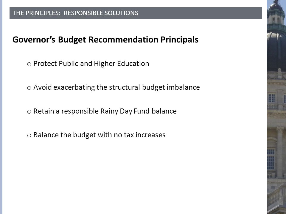 THE PRINCIPLES: RESPONSIBLE SOLUTIONS Governor's Budget Recommendation Principals o Protect Public and Higher Education o Avoid exacerbating the struc
