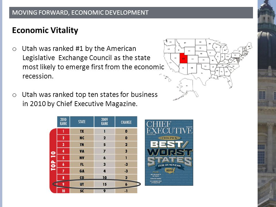 MOVING FORWARD, ECONOMIC DEVELOPMENT Economic Vitality o Utah was ranked #1 by the American Legislative Exchange Council as the state most likely to e