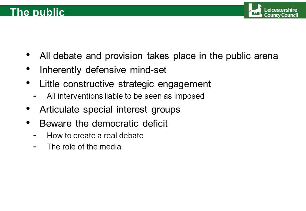 The public All debate and provision takes place in the public arena Inherently defensive mind-set Little constructive strategic engagement - All inter
