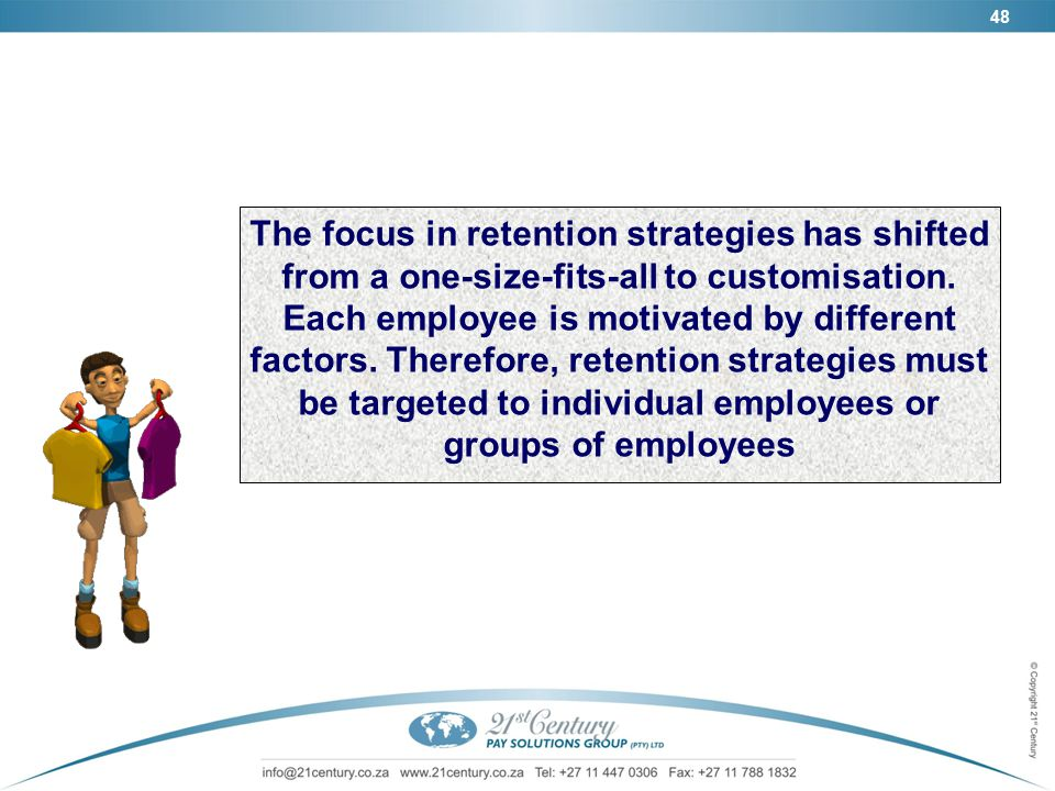 48 The focus in retention strategies has shifted from a one-size-fits-all to customisation.