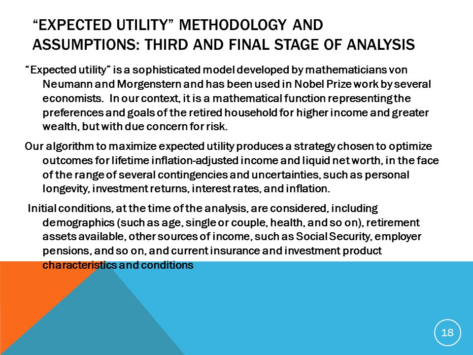 EXPECTED UTILITY METHODOLOGY AND ASSUMPTIONS: THIRD AND FINAL STAGE OF ANALYSIS Expected utility is a sophisticated model developed by mathematicians von Neumann and Morgenstern and has been used in Nobel Prize work by several economists.
