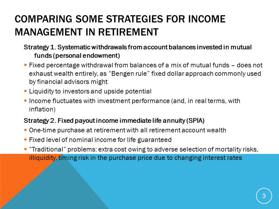 COMPARING SOME STRATEGIES FOR INCOME MANAGEMENT IN RETIREMENT Strategy 1. Systematic withdrawals from account balances invested in mutual funds (perso