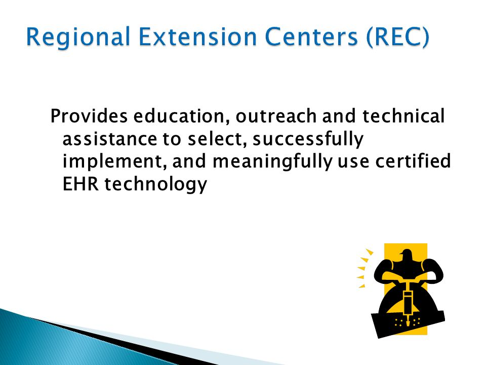 Provides education, outreach and technical assistance to select, successfully implement, and meaningfully use certified EHR technology