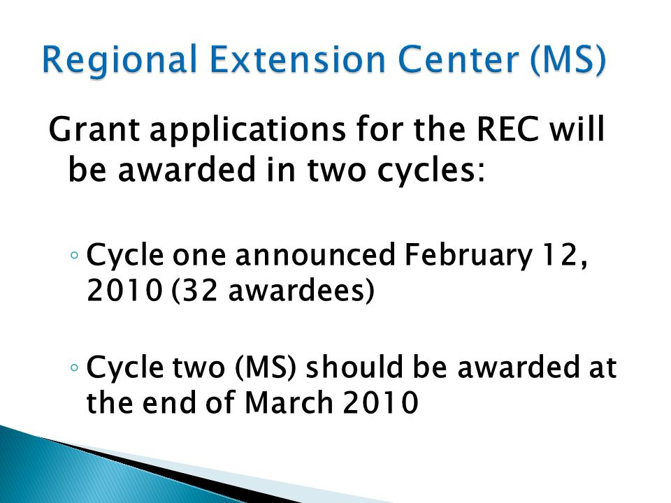 Grant applications for the REC will be awarded in two cycles: ◦ Cycle one announced February 12, 2010 (32 awardees) ◦ Cycle two (MS) should be awarded at the end of March 2010