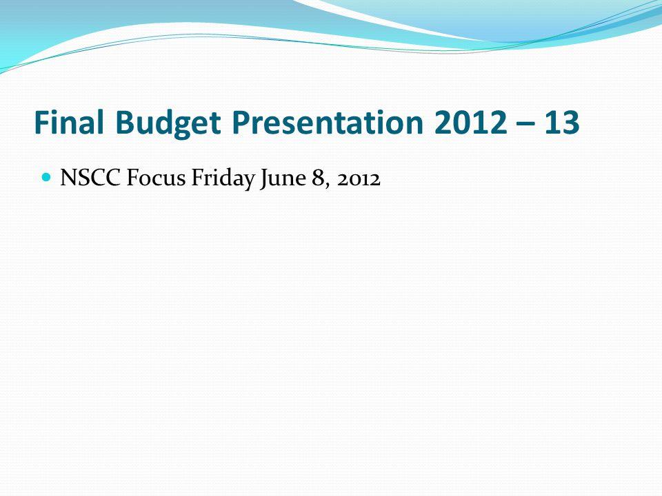 Final Budget Presentation 2012 – 13 NSCC Focus Friday June 8, 2012