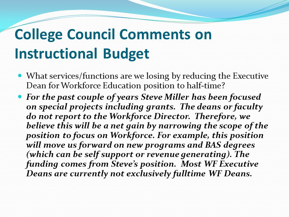 College Council Comments on Instructional Budget What services/functions are we losing by reducing the Executive Dean for Workforce Education position