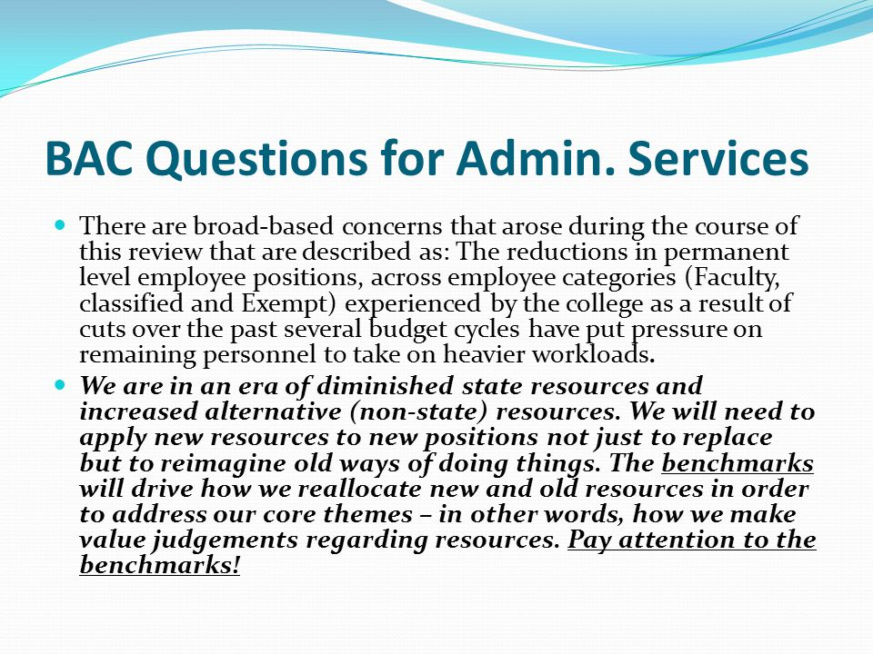 BAC Questions for Admin. Services There are broad-based concerns that arose during the course of this review that are described as: The reductions in