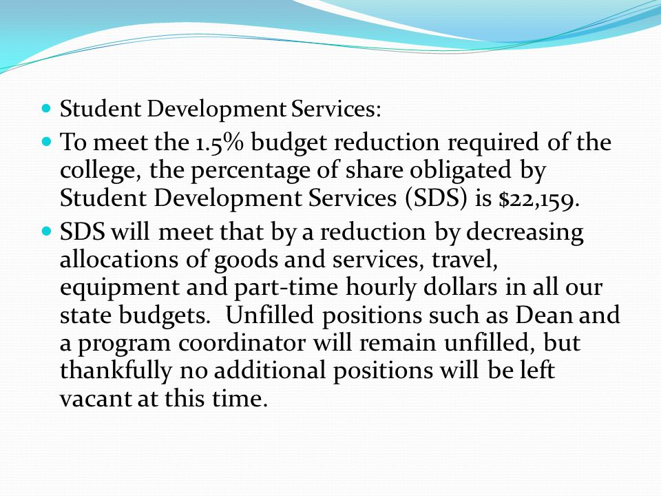 Student Development Services: To meet the 1.5% budget reduction required of the college, the percentage of share obligated by Student Development Services (SDS) is $22,159.