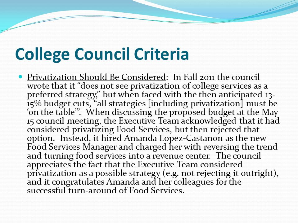 "College Council Criteria Privatization Should Be Considered: In Fall 2011 the council wrote that it ""does not see privatization of college services as"