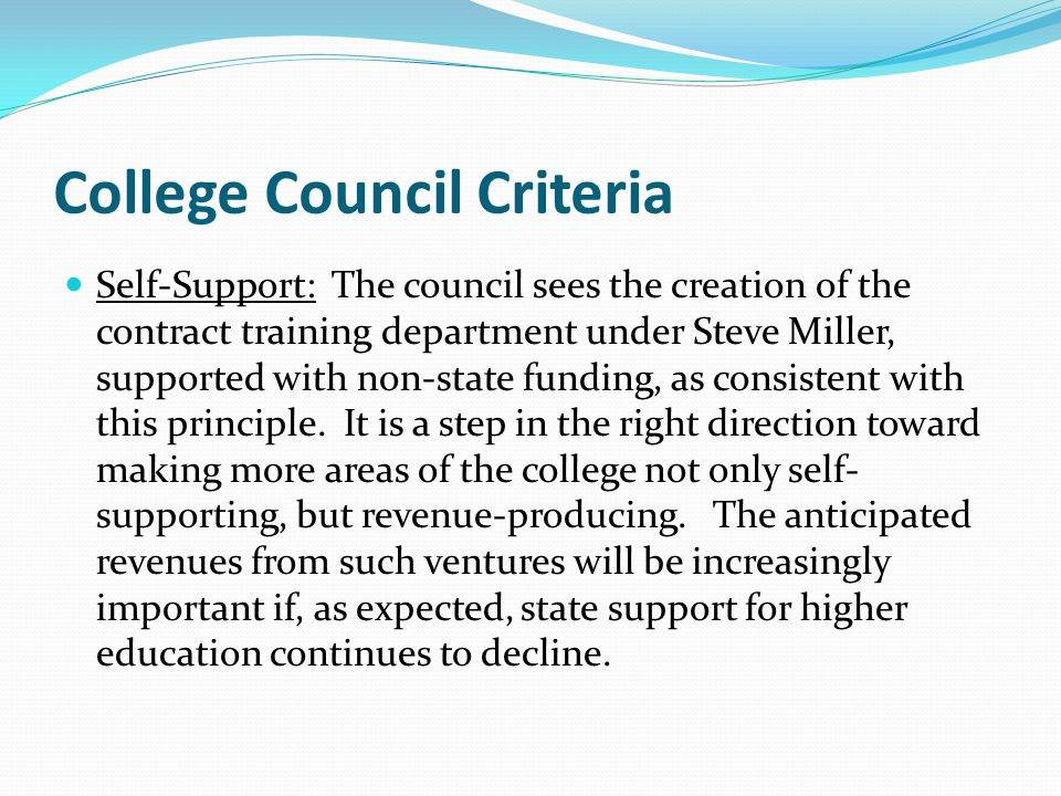 College Council Criteria Self-Support: The council sees the creation of the contract training department under Steve Miller, supported with non-state funding, as consistent with this principle.