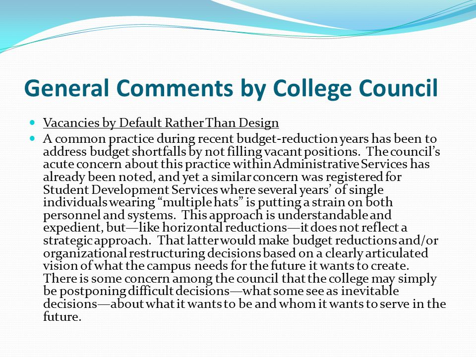 General Comments by College Council Vacancies by Default Rather Than Design A common practice during recent budget-reduction years has been to address