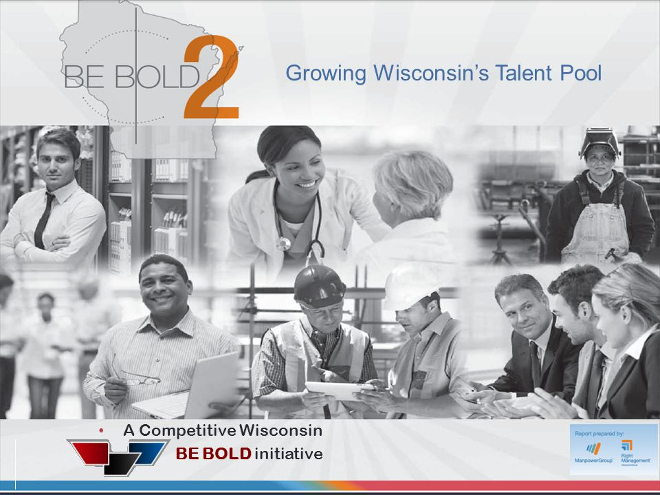 4 Growing Wisconsin's Talent Pool A Competitive Wisconsin BE BOLD initiative