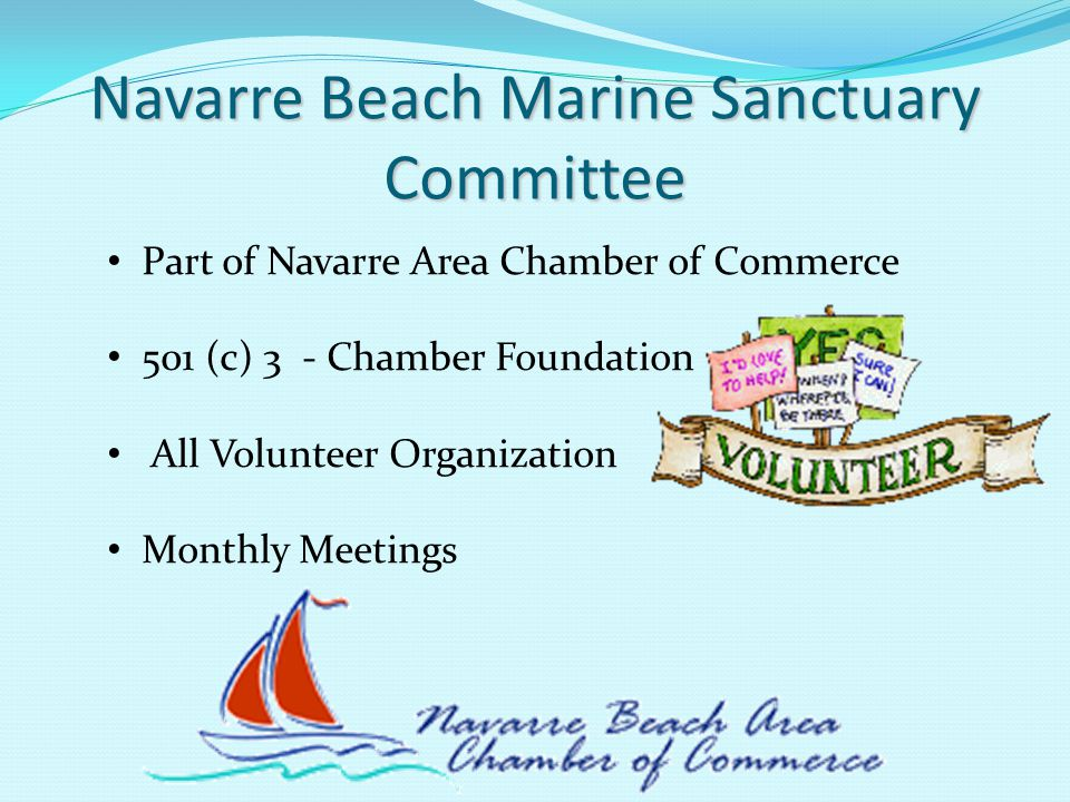 Navarre Beach Marine Sanctuary Committee Part of Navarre Area Chamber of Commerce 501 (c) 3 - Chamber Foundation All Volunteer Organization Monthly Meetings