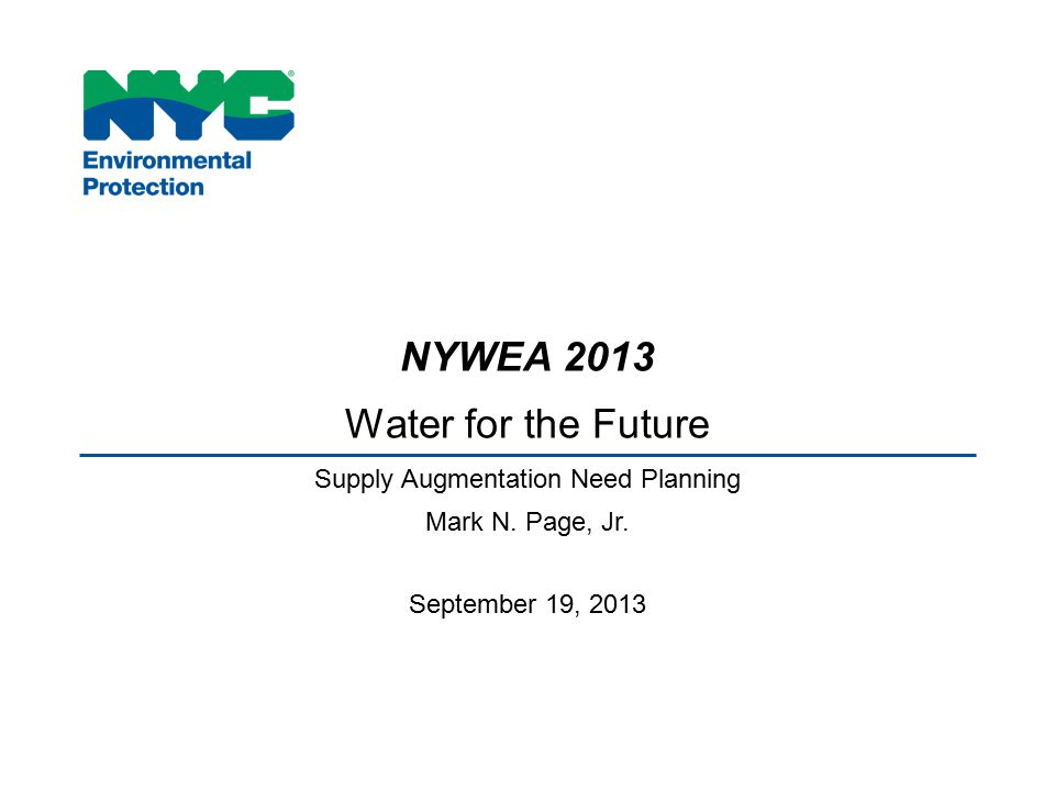 NYWEA 2013 Water for the Future Supply Augmentation Need Planning Mark N. Page, Jr. September 19, 2013