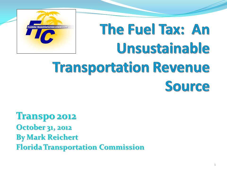 Transpo 2012 October 31, 2012 By Mark Reichert Florida Transportation Commission 1