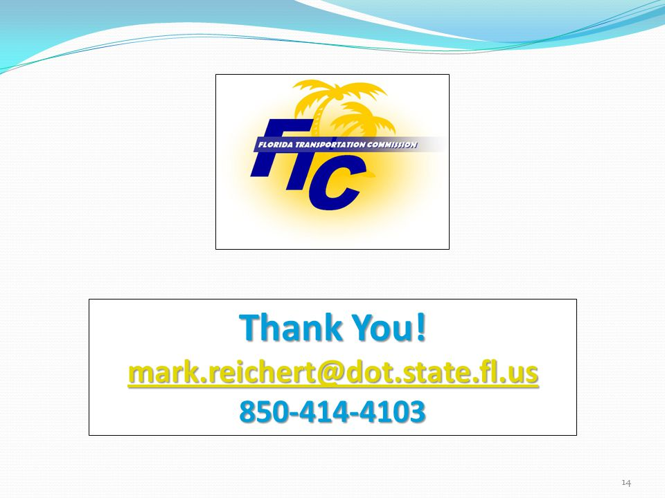 Thank You! mark.reichert@dot.state.fl.us 850-414-4103 14