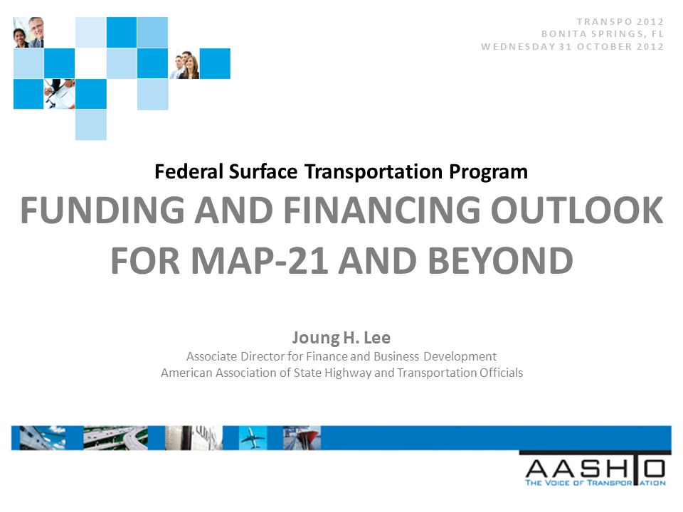 Federal Surface Transportation Program FUNDING AND FINANCING OUTLOOK FOR MAP-21 AND BEYOND Joung H.