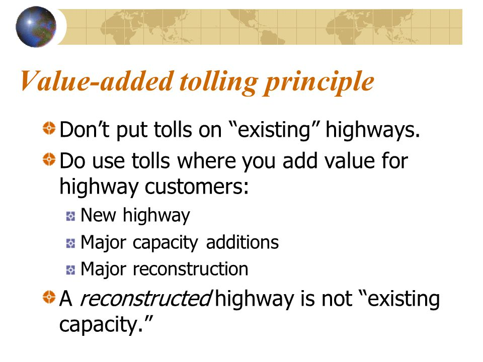 Value-added tolling principle Don't put tolls on existing highways.