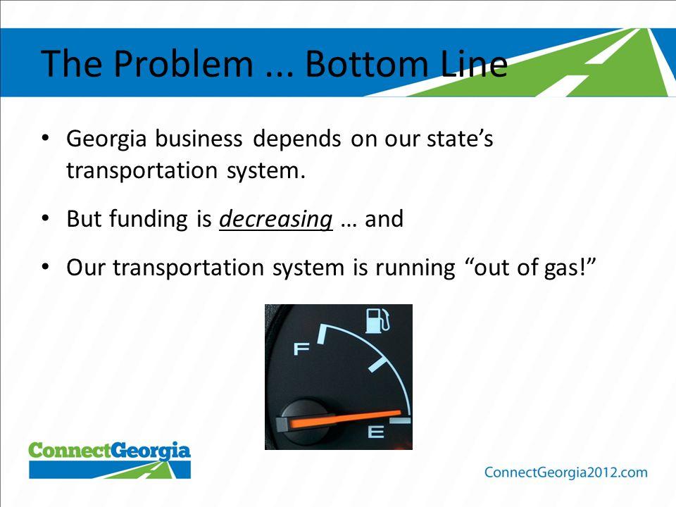 The Problem... Bottom Line Georgia business depends on our state's transportation system.