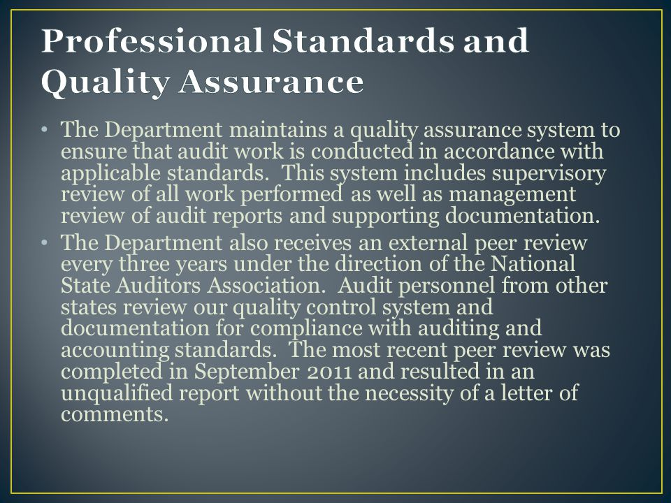 The Department maintains a quality assurance system to ensure that audit work is conducted in accordance with applicable standards.