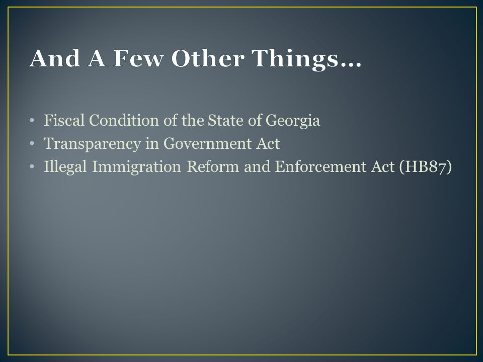 Fiscal Condition of the State of Georgia Transparency in Government Act Illegal Immigration Reform and Enforcement Act (HB87)