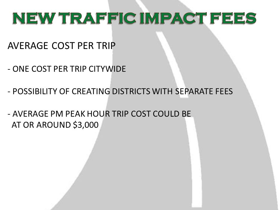 AVERAGE COST PER TRIP - ONE COST PER TRIP CITYWIDE - POSSIBILITY OF CREATING DISTRICTS WITH SEPARATE FEES - AVERAGE PM PEAK HOUR TRIP COST COULD BE AT OR AROUND $3,000