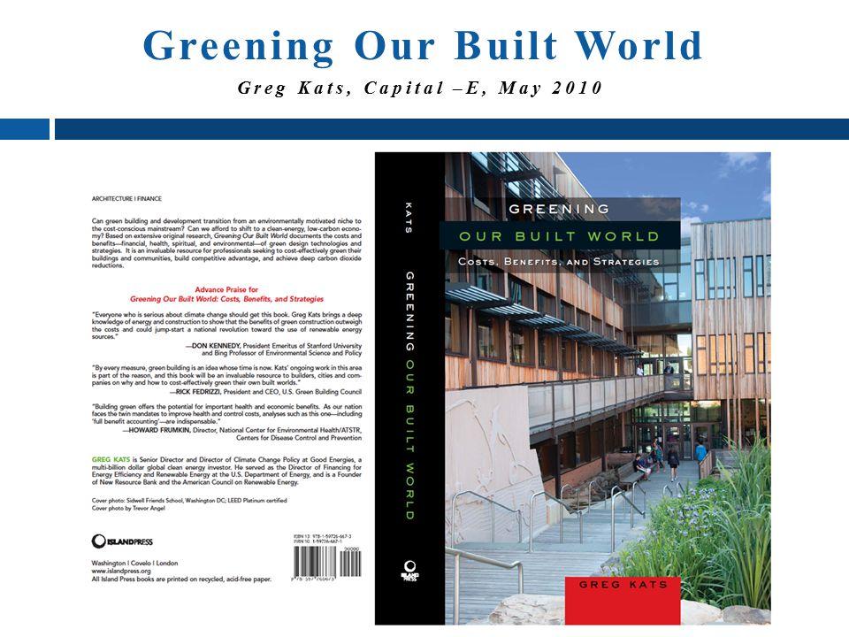 Greg Kats, Capital –E Greening Our Built World Greg Kats, Capital –E, May 2010